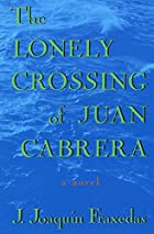 The Lonely Crossing of Juan Cabrera: A Novel…