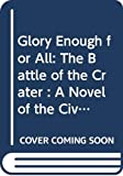 Schultz, Duane: Glory Enough for All: The Battle of the Crater : A Novel of the Civil War