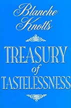 Blanche Knott's Treasury of Tastelessness by…