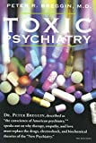 Breggin, Peter R.: Toxic Psychiatry: Why Therapy, Empathy, and Love Must Replace the Drugs, Electroshock, and Biochemical Theories of the New Psychiatry