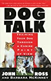 Ross, John: Dog Talk: Training Your Dog Through a Canine Point of View