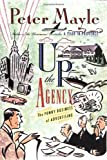 Mayle, Peter: Up the Agency: The Funny Business Of Advertising