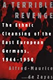 De Zayas, Alfred-Maurice: A Terrible Revenge: The Ethnic Cleansing of the East European Germans, 1944-1950