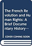 Hunt, Lynn: The French Revolution and Human Rights (Bedford Series in History and Culture)