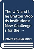 Haq, Mahbub Ul: The U N and the Bretton Woods Institutions: New Challenges for the Twenty-First Century