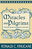 Finucane, Ronald C.: Miracles and Pilgrims: Popular Beliefs in Medieval England
