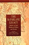 The McFarlane Legacy Studies in Late Medieval Politics and Society