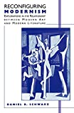 Schwarz, Daniel R.: Reconfiguring Modernism: Explorations in the Relationship Between Modern Art and Modern Literature
