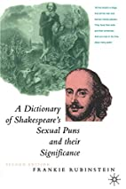 A Dictionary of Shakespeare's Sexual Puns…