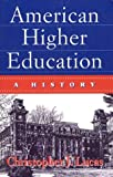 Christopher J. Lucas: American Higher Education: A History