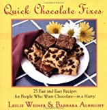 Weiner, Leslie: Quick Chocolate Fixes: 75 Fast & Easy Recipes For People Who Want Chocolate - In A Hurry!