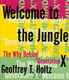 Holtz, Geoffrey T.: Welcome to the Jungle : The Why Behind Ggeneration X