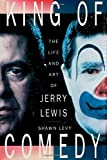 Levy, Shawn: King of Comedy: The Life and Art of Jerry Lewis