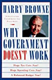 Browne, Harry: Why Government Doesn't Work: How Reducing Government Will Bring Us Safer Cities, Better Schools, Lower Taxes, More Freedom and Prosperity for All