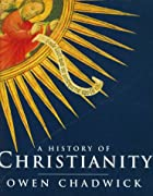 A History of Christianity by Owen Chadwick