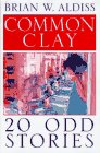 Aldiss, Brian Wilson: Common Clay: 20-Odd Stories