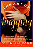Cane, William: The Art of Hugging : The World-Famous Kissing Coach Offers Inspiration and Advice on Why, Where, and How to Hug