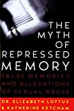 Loftus, Elizabeth: The Myth of Repressed Memory: False Memories and Allegations of Sexual Abuse