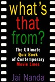 Nanda, Jai: What&#39;s That From?: The Ultimate Quiz Book of Contemporary Movie Lines