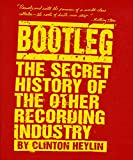 Heylin, Clinton: Bootleg: The Secret History of the Other Recording Industry