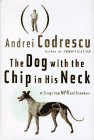 Codrescu, Andrei: The Dog With the Chip in His Neck