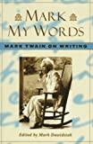 Twain, Mark: Mark My Words: Mark Twain on Writing