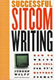 Wolff, Jurgen: Successful Sitcom Writing: How To Write And Sell For TV's Hottest Format