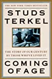 Terkel, Studs: Coming of Age : The Story of Our Century by Those Who've Lived It
