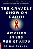 Burkett, Elinor: The Gravest Show on Earth: America in the Age of AIDS