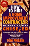 Philbin, Tom: How To Hire A Home Improvement Contractor Without Getting Chiseled: An experienced home contractor explains how to: find a contractor or architect, ... avoid the scams, get the most for your money