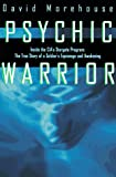 Morehouse, David: Psychic Warrior: Inside the Cia's Stargate Program  The True Story of a Soldier's Espionage and Awakening