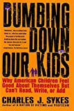 Sykes, Charles J.: Dumbing Down Our Kids: Why American Children Feel Good About Themselves but Can&#39;t Read, Write, or Add
