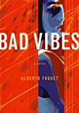 Fuguet, Alberto: Bad Vibes