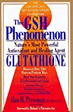 Pressman, Alan H.: The Gsh Phenomenon: Nature's Most Powerful Antioxidant and Healing Agent
