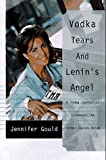 Gould, Jennifer: Vodka, Tears, and Lenin's Angel: My Adventures in the Wild and Woolly Former Soviet Union