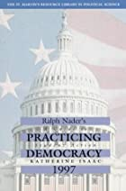 Ralph Nader Presents Practicing Democracy: A…