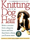 Crolius, Kendall: Knitting With Dog Hair: Better a Sweater from a Dog You Know and Love Than from a Sheep You'll Never Meet