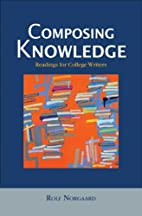Composing Knowledge: Readings for College…