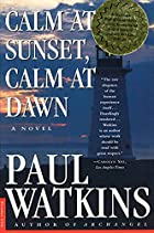 Calm at Sunset, Calm at Dawn: A Novel by…