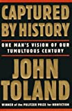 Toland, John: Captured by History: One Man's Vision of Our Tumultuous Century