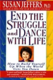 Jeffers, Susan J.: End the Struggle and Dance With Life: How to Build Yourself Up When the World Gets You Down