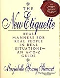 Stewart, Marjabelle Young: The New Etiquette: Real Manners for Real People in Real Situations--an A-to-Z Guide