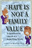 Hornfischer, James D.: Hate Is Not a Family Value: A Quote Book for Liberals in a Right-Wing World