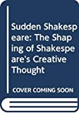 Davis, Philip: Sudden Shakespeare: The Shaping of Shakespeare's Creative Thought