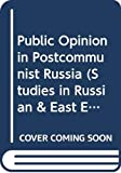 Matthew Wyman: Public Opinion in Postcommunist Russia (Studies in Russian & East European History & Society)