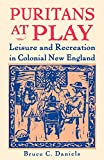 Daniels, Bruce C.: Puritans at Play: Leisure and Recreation in Colonial New England