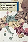 Bartlett, C.J.: Peace, War and the European Powers, 1814-1914