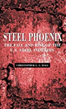 Steel Phoenix: The Fall and Rise of the U.S.…