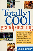 Totally Cool Grandparenting: A Practical…