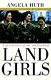 Huth, Angela: Land Girls: A Spirited Novel of Love and Friendship